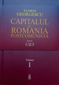 Florin Georgescu, Capitalul in Romania postcomunista, Ed. Academiei 2018
