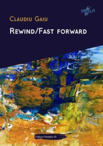 Claudiu Gaiu, Rewind/Fast Forward, Editura Paralela 45, Pitești, 2018